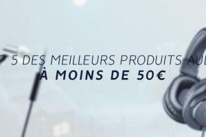 meilleurs produits audio à 50€